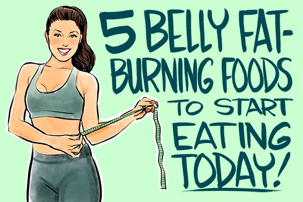 5 Belly Fat Burning Foods to Start Eating, Today!
