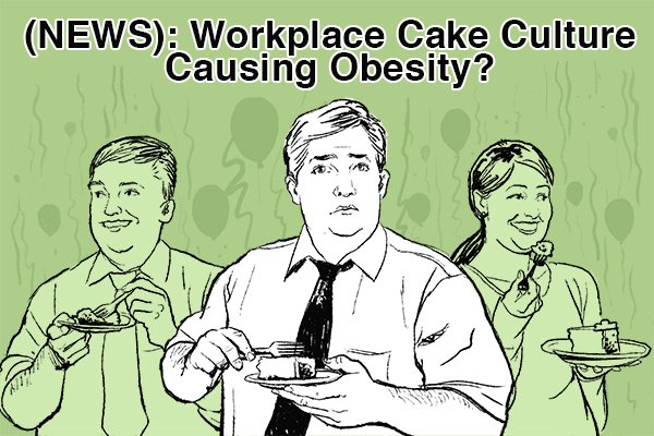 (NEWS): Workplace Cake Culture Causing Obesity?